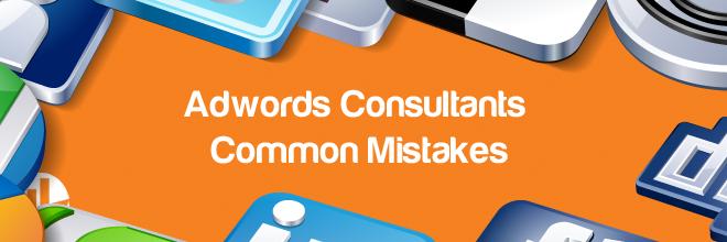 Adwords Consultants Common Mistakes