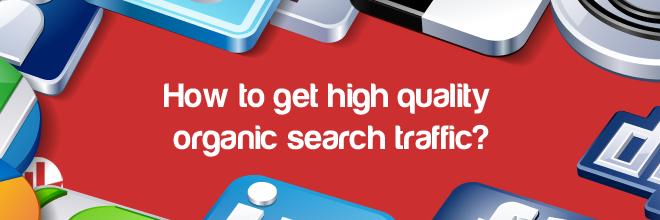 to get high quality organic search traffic