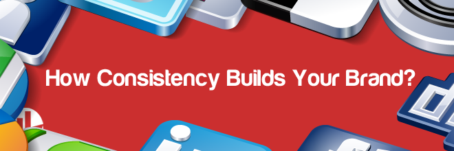 How Consistency Builds Your Brand