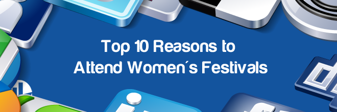 Top 10 Reasons to Attend Women's Festivals